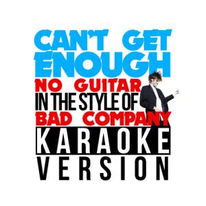 Karaoke - Ameritz的專輯Can't Get Enough (No Guitar) [In the Style of Bad Company] [Karaoke Version] - Single