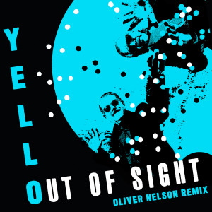 Album Out Of Sight (Oliver Nelson Remix) from Yello