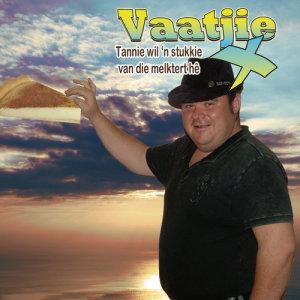 Album Tannie Wil N Stukkie Van Die Melktert He Single from Vaatjie