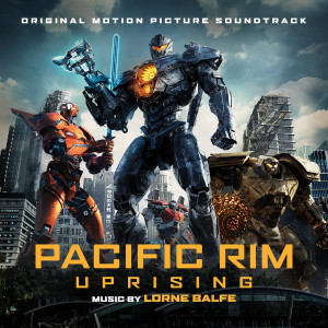 Album Pacific Rim Uprising (Original Soundtrack Album) from Lorne Balfe