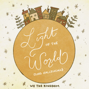 Album Light Of The World (Sing Hallelujah) from We The Kingdom