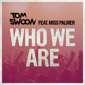 Tom Swoon的專輯Who We Are (feat. Miss Palmer)