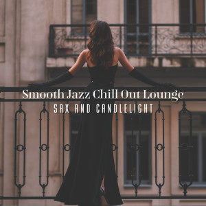 Album Smooth Jazz Chill Out Lounge (Sax and Candlelight, Instrumental Lounge Grooves, Jazz Noir, Cafe Music Good Mood, Easy Jazz, Autumn Groove, Wine & Jazz, Intimacy and Romance) from Jazz Sax Lounge Collection
