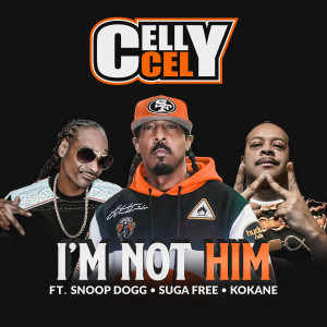 Album I'm Not Him (feat. Snoop Dogg, Suga Free & Kokane) from Celly Cel