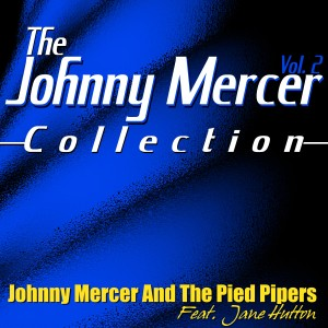 Album The Johnny Mercer Collection, Vol. 2 from Johnny Mercer & The Pied Pipers