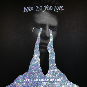 Who Do You Love 2019 The Chainsmokers; 5 Seconds Of Summer