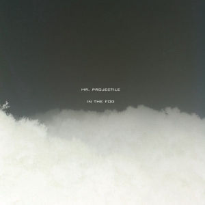 Album In the Fog from Mr Projectile