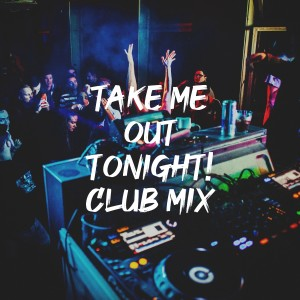 Album Take Me out Tonight! Club Mix from Ultimate Dance Hits