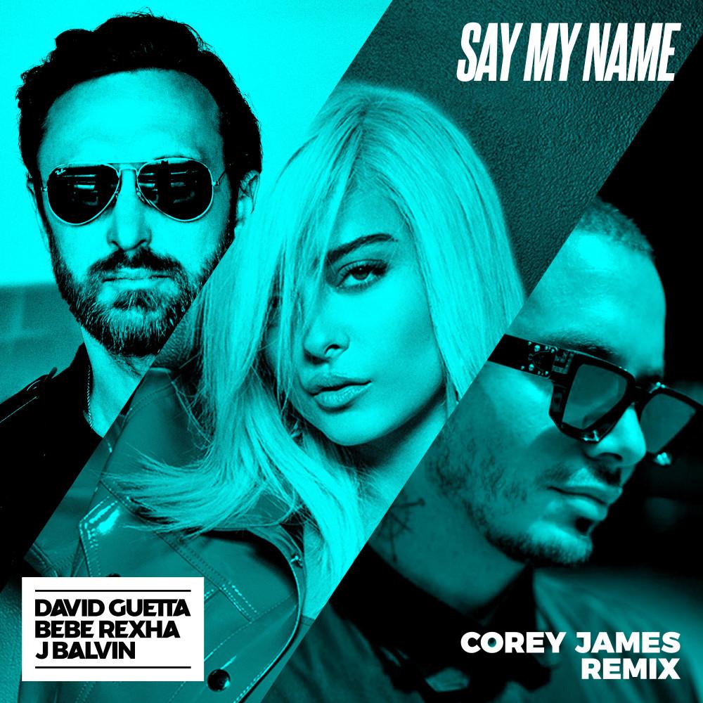 Say My Name (feat. Bebe Rexha & J Balvin) [Corey James Remix]