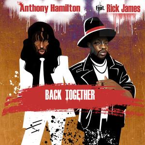 Anthony Hamilton的專輯Back Together (feat. Rick James)