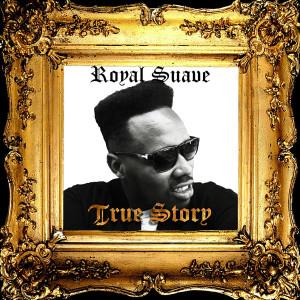 Album True Story (Explicit) from Royal Suave