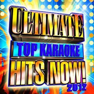 Album Ultimate Top Karaoke Hits Now! 2012 from Future Hit Makers
