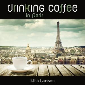 Album Drinking Coffee in Paris from Ellie Larsson