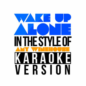 Karaoke - Ameritz的專輯Wake up Alone (In the Style of Amy Winehouse) [Karaoke Version] - Single