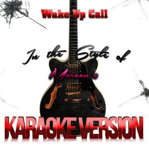 Karaoke - Ameritz的專輯Wake up Call (In the Style of Maroon 5) [Karaoke Version] - Single