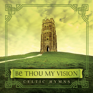 Be Thou My Vision: Celtic Hymns 2008 David Arkenstone