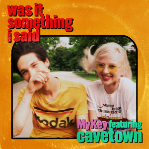 Album Was It Something I Said (feat. Cavetown) from MYKEY