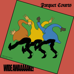 Listen to Wide Awake song with lyrics from Parquet Courts
