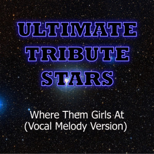Ultimate Tribute Stars的專輯David Guetta feat. Flo Rida & Nicki Minaj - Where Them Girls At (Vocal Melody Version)