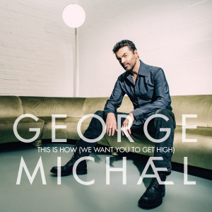 George Michael的專輯This Is How (We Want You To Get High)