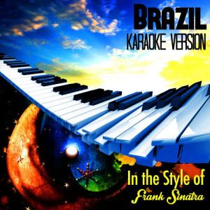 Karaoke - Ameritz的專輯Brazil (In the Style of Frank Sinatra) [Karaoke Version] - Single