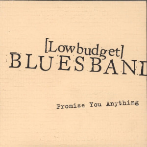Album Promise You Anything from Low Budget Blues Band