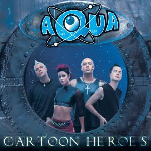 Aqua的專輯Cartoon Heroes