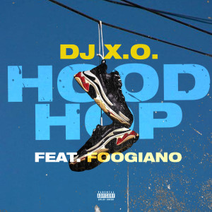 Album Hood Hop (feat. FOOGIANO) (Explicit) from DJ X.O.