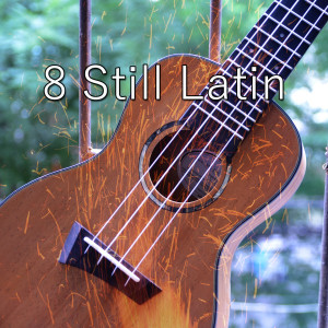 8 Still Latin