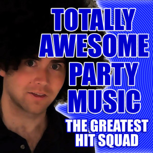 The Greatest Hit Squad的專輯Totally Awesome Party Music
