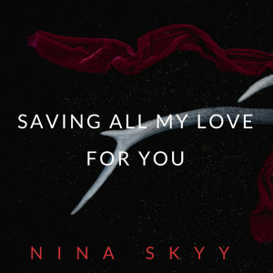 Album Saving All My Love for You from Nina Skyy