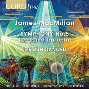 "Album James MacMillan: Symphony No. 5 ""Le grand Inconnu"" & The Sun Danced from The Sixteen"