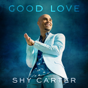 Album Good Love from Shy Carter