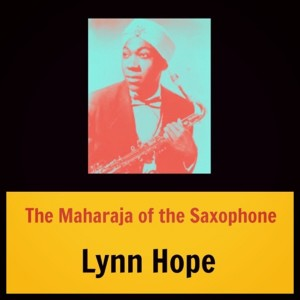 Lynn Hope的專輯The Maharaja of the Saxophone
