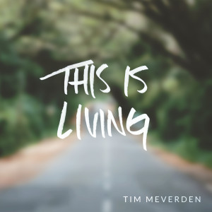 Album This Is Living from Tim Meverden