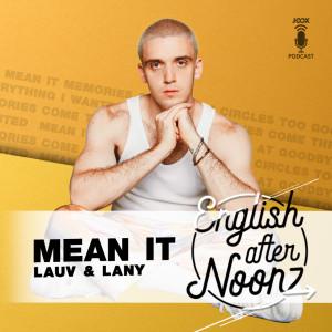 ฟังเพลงออนไลน์ เนื้อเพลง EP.22 Mean it - Lauv Feat. LANY ศิลปิน English AfterNoonz [ครูนุ่น Podcast]