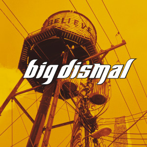 Believe 2003 Big Dismal