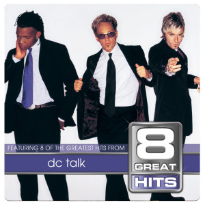 8 Great Hits dc Talk 2003 Dc Talk