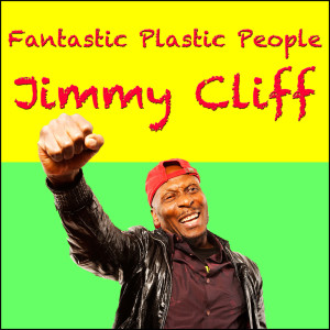 Album Fantastic Plastic People from Jimmy Cliff