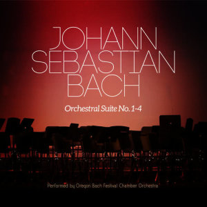 Album Johann Sebastian Bach: Orchestral Suite No. 1-4 from Oregon Bach Festival Chamber Orchestra