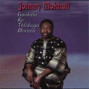 Album Gankitla Ke Tlhoboga Morena from Johnny Mokhali