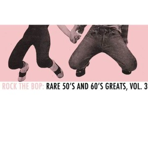 Album Rock the Bop: Rare 50s and 60s Greats, Vol. 3 from Various Artists