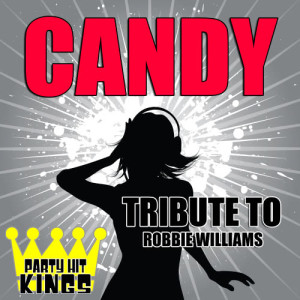 Party Hit Kings的專輯Candy (Tribute to Robbie Williams)