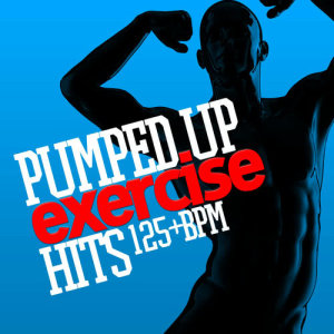Album Pumped up Exercise Hits (125+ BPM) from High Intensity Exercise Music