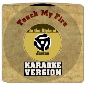 Karaoke - Ameritz的專輯Touch My Fire (In the Style of Javine) [Karaoke Version] - Single