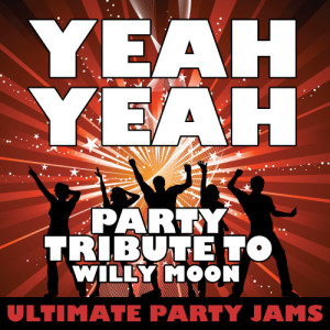 Ultimate Party Jams的專輯Yeah Yeah (Party Tribute to Willy Moon)