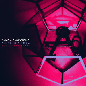 Asking Alexandria的專輯Alone In A Room (Dex Luthor Remix)