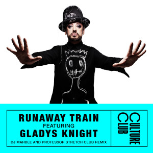 Boy George的專輯Runaway Train (feat. Gladys Knight) [DJ Marble & Professor Stretch Club Remix]