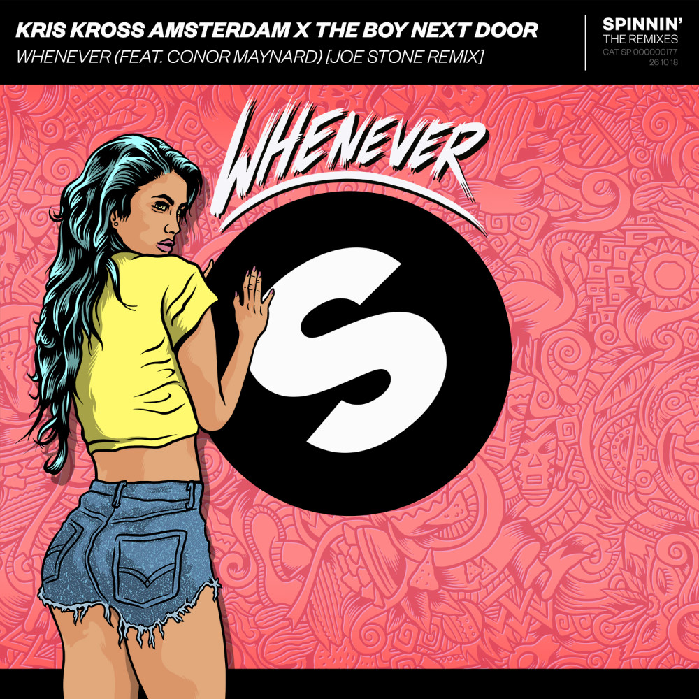 Whenever (feat. Conor Maynard) [Joe Stone Remix] (Joe Stone Remix) 2018 Kris Kross Amsterdam; The Boy Next Door; Conor Maynard