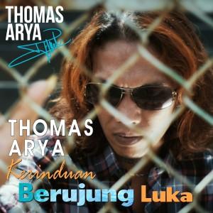 Thomas Arya - Kerinduan Berujung Luka dari Thomas Arya